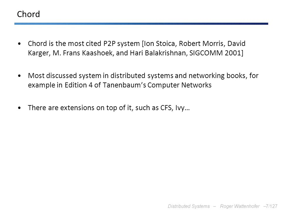 Chord Chord is the most cited P2P system [Ion Stoica, Robert Morris, David Karger, M. Frans Kaashoek, and Hari Balakrishnan, SIGCOMM 2001]